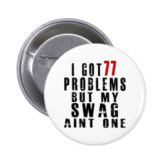 I got 77 problems but my swag aint one button
