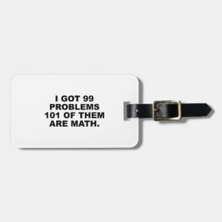 I Got 99 Problems 101 Of Them Are Math Bag Tag