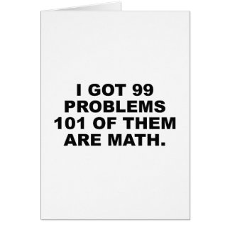 I Got 99 Problems 101 Of Them Are Math Greeting Card