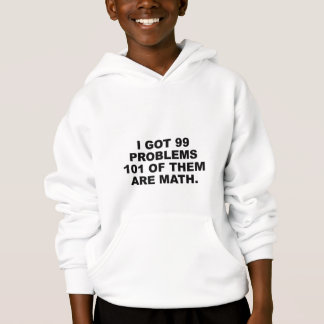 I Got 99 Problems 101 Of Them Are Math Hoodie
