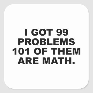 I Got 99 Problems 101 Of Them Are Math Square Stickers
