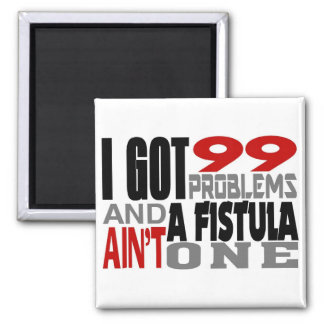 I Got 99 Problems & A Fistula Ain't One 2 Inch Square Magnet