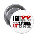 I Got 99 Problems & A Fistula Ain't One 2 Inch Round Button