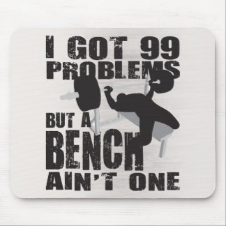 I Got 99 Problems But A Bench Ain't One Mouse Pad