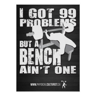 I Got 99 Problems But A Bench Ain't One Poster