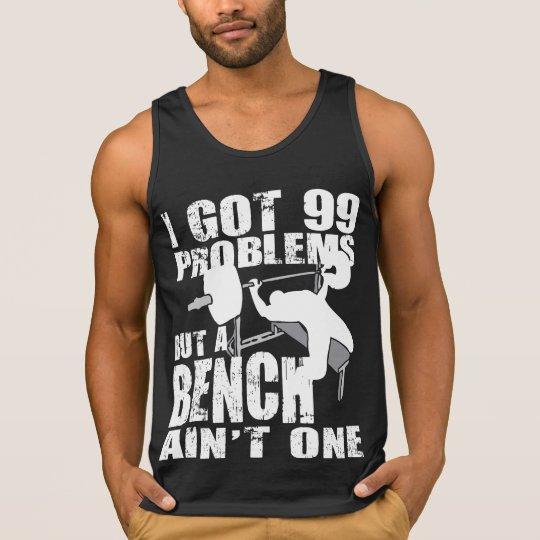 I Got 99 Problems But A Bench Ain't One - Shirt