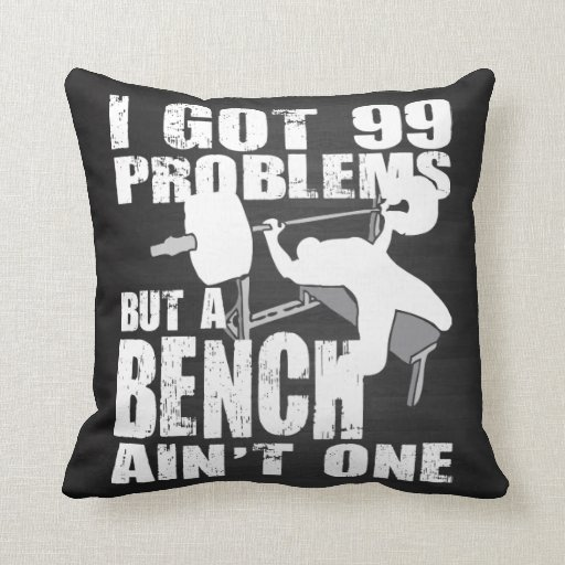 i got 99 problems but a bench ain t one physical culturist