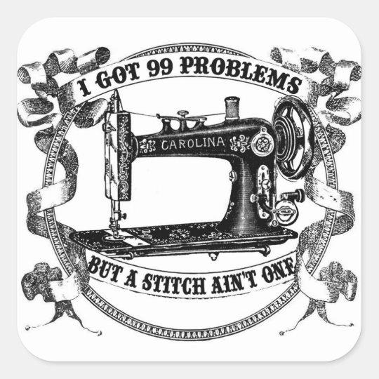 I Got 99 Problems, But a Stitch Ain't One Sticker