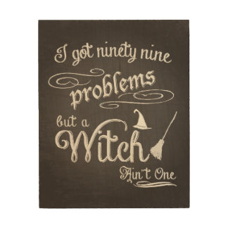 I got 99 Problems, but a WITCH ain't one Wood Sign