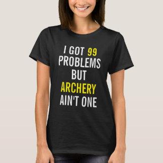 I got 99 problems but Archery ain't one T-Shirt