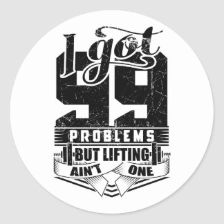 I Got 99 Problems But Lifting Ain't One Round Sticker