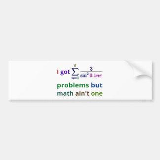 I got 99 problems but math ain't one bumper sticker