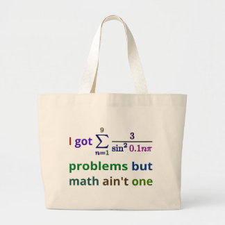 I got 99 problems but math ain't one large tote bag