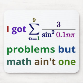 I got 99 problems but math ain't one mouse pad