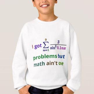 I got 99 problems but math ain't one sweatshirt