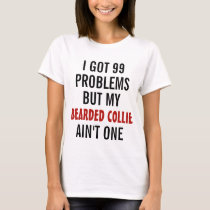 I got 99 problems but my Bearded Collie ain't one T-Shirt