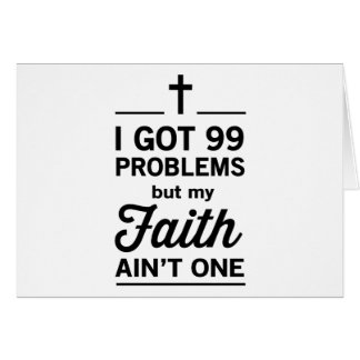 I Got 99 Problems but my Faith Ain't One Stationery Note Card