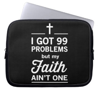 I Got 99 Problems but my Faith Ain't One Computer Sleeve