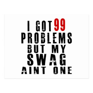 I got 99 problems but my swag aint one postcard