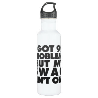 I got 99 problems water bottle