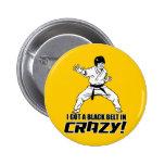 I Got A Black Belt in Crazy Button