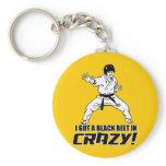 I Got A Black Belt in Crazy Key Chain