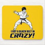 I Got A Black Belt in Crazy Mousepads