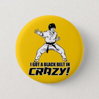 I Got A Black Belt in Crazy Pinback Button
