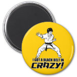 I Got A Black Belt in Crazy Refrigerator Magnet
