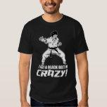I Got A Black Belt in Crazy Tee Shirt