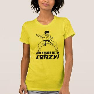 I Got A Black Belt in Crazy T Shirts