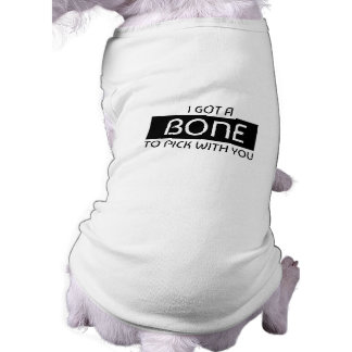 I Got A Bone To Pick With You Pet Tank Tee