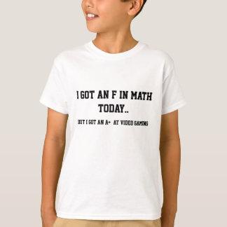 I got a F in math, But a A+ in video gaming! T-Shirt