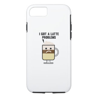 I Got A Latte Problems iPhone 7 Case