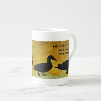 I Got All My Duck in a Row Tea Cup