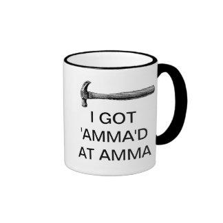 I GOT 'AMMA'D AT AMMA COFFEE MUG