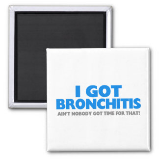 I Got Bronchitis & Ain't Nobody Got Time For That 2 Inch Square Magnet