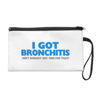 I Got Bronchitis & Ain't Nobody Got Time For That Wristlet