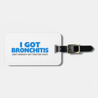 I Got Bronchitis & Ain't Nobody Got Time For That Bag Tag