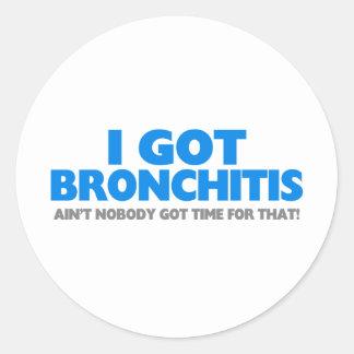 I Got Bronchitis & Ain't Nobody Got Time For That Classic Round Sticker