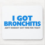 I Got Bronchitis & Ain't Nobody Got Time For That Mouse Pad