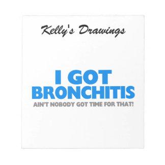 I Got Bronchitis & Ain't Nobody Got Time For That Memo Note Pad