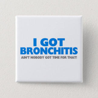I Got Bronchitis & Ain't Nobody Got Time For That Pinback Button