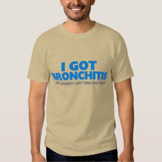 I Got Bronchitis & Ain't Nobody Got Time For That T Shirt