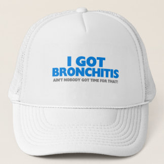 I Got Bronchitis & Ain't Nobody Got Time For That Trucker Hat