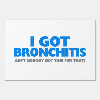 I Got Bronchitis & Ain't Nobody Got Time For That Yard Sign