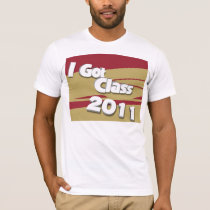 I Got Class (2011 garnet and gold) T-Shirt