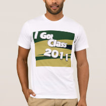 I Got Class (2011 green and gold) T-Shirt