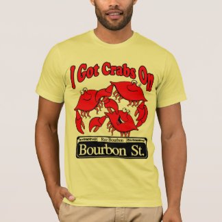 I Got Crabs On Bourbon St. T-Shirt