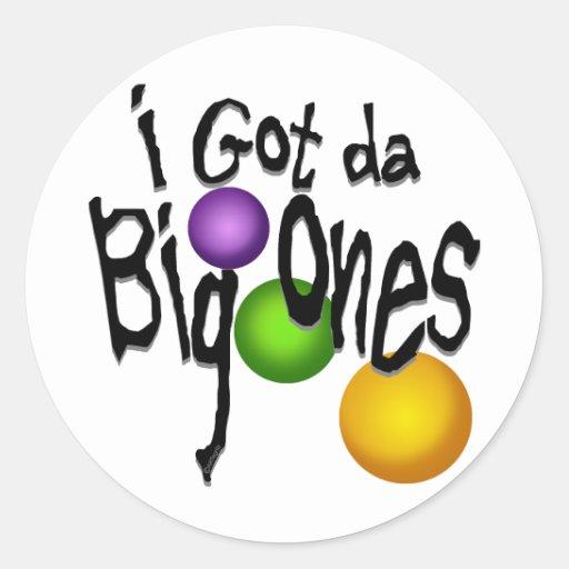 I Got da Big Ones Sticker